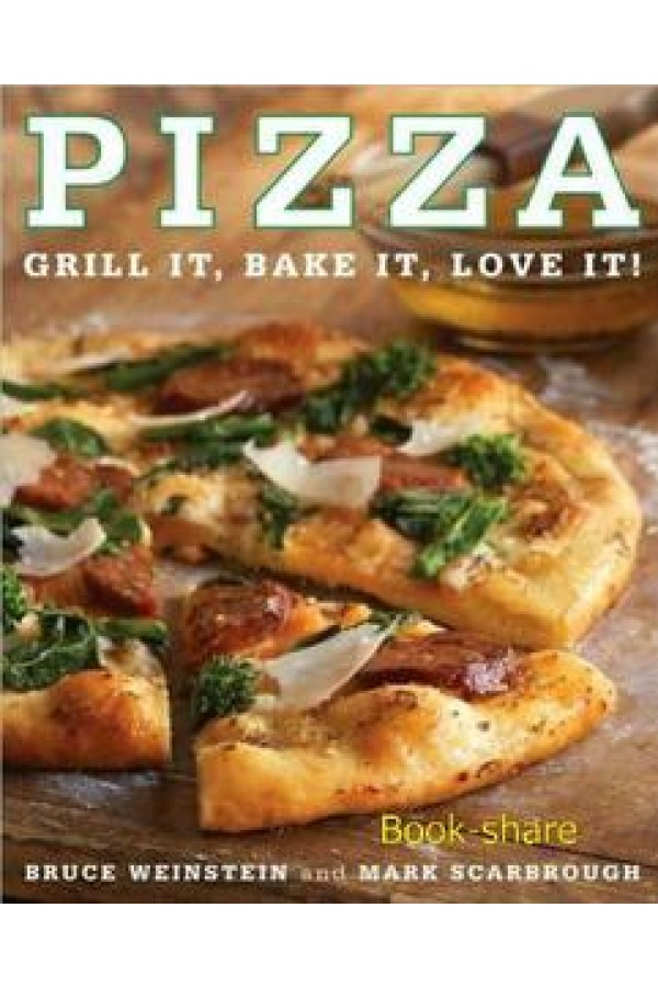 Pizza: Grill It, Bake It, Love It! by Bruce Weinstein and Mark Scarbrough (Dec 23, 2008)