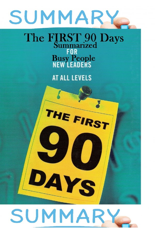 The First 90 Days Summarized for Busy People