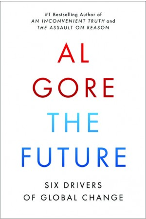 The Future: Six Drivers of Global Change by Al Gore (Jan 29, 2013)