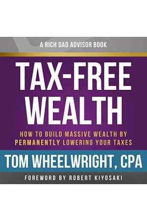 Rich Dad Advisors: Tax-Free Wealth, 2nd Edition