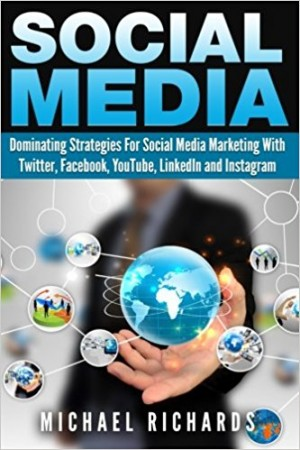 Social Media: Dominating Strategies for Social Media Marketing with Twitter, Facebook, Youtube, LinkedIn and Instagram